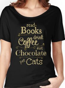 read books, drink coffee, eat chocolate, pet cats Women's Relaxed Fit T-Shirt