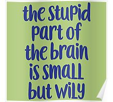 The stupid part of the brain Poster