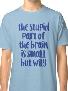 The stupid part of the brain Classic T-Shirt