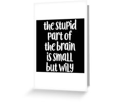 The stupid part of the brain Greeting Card
