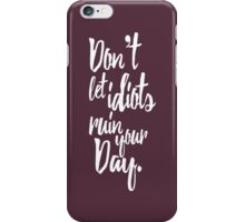 Don't Let Idiots Ruin Your Day Mauve and White Quote iPhone Case/Skin
