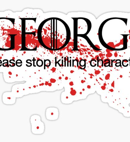 George please stop killing Sticker