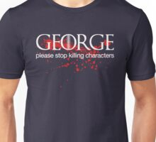 George please stop killing Unisex T-Shirt