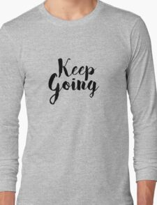 keep going Long Sleeve T-Shirt
