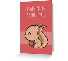 I Am Nuts About You Greeting Card