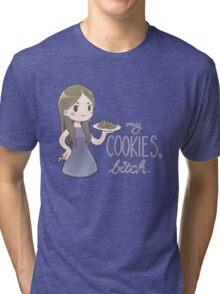 my cookies, b*tch. Tri-blend T-Shirt