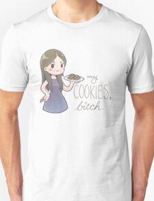 my cookies, b*tch. Unisex T-Shirt