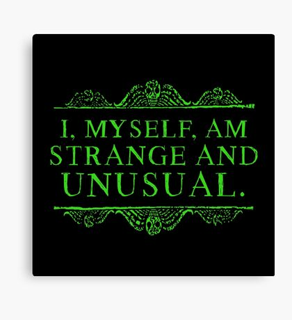 I, myself, am strange and unusual. Canvas Print