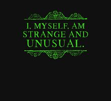 I, myself, am strange and unusual. Unisex T-Shirt