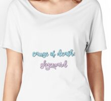 Cause of Death: Skyeward Women's Relaxed Fit T-Shirt