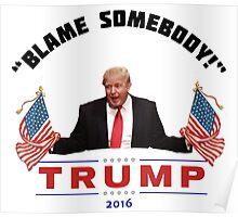 Trump- Blame Somebody Poster