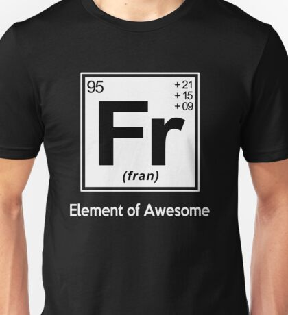 Fran - Element of Awesome Unisex T-Shirt