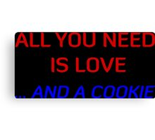 All You Need Is Love ... And A Cookie Canvas Print