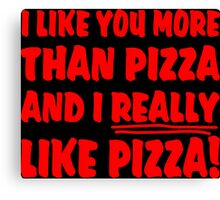I Love You More Than Pizza ... And I Really Like Pizza! Canvas Print