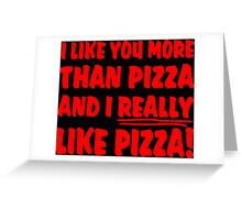 I Love You More Than Pizza ... And I Really Like Pizza! Greeting Card