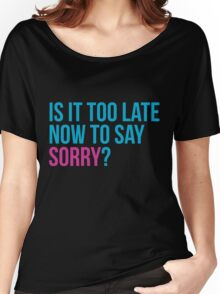 Is it too late now to say sorry ? - Justin Bieber Sorry inspired t-shirt design. Is it too late to say sorry now? Women's Relaxed Fit T-Shirt