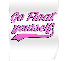 Go Float Yourself - Pink  Poster