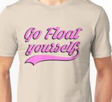 Go Float Yourself - Pink  Unisex T-Shirt