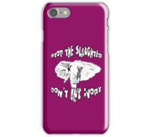 Stop the Slaughter Don't Buy Ivory iPhone Case/Skin