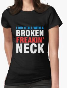 Broken Freakin' Neck! Womens Fitted T-Shirt