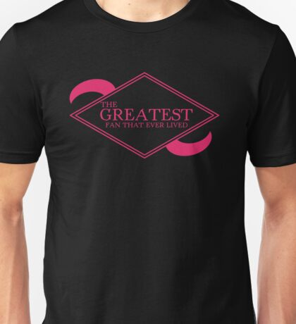 The Greatest Fan That Ever Lived Unisex T-Shirt