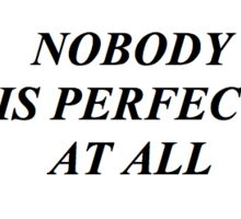 NOBODY IS PERFECT AT ALL Sticker