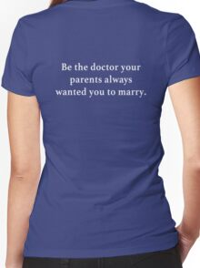 Be the doctor your parents wanted you to marry. Women's Fitted V-Neck T-Shirt