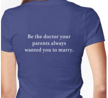 Be the doctor your parents wanted you to marry. Womens Fitted T-Shirt
