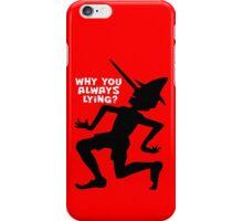 Why You Always Lying? iPhone Case/Skin