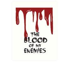 The Blood of my Enemies  Art Print