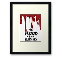The Blood of my Enemies  Framed Print