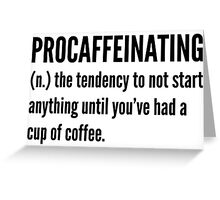 Procaffeinating Greeting Card