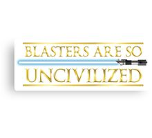Blasters Are So Uncivilized Canvas Print