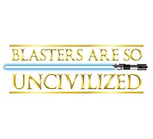 Blasters Are So Uncivilized Photographic Print
