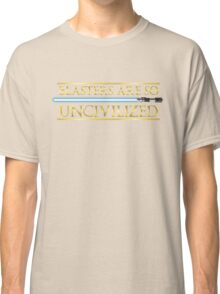 Blasters Are So Uncivilized Classic T-Shirt