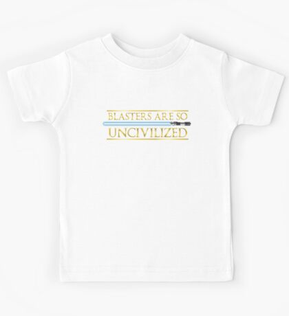 Blasters Are So Uncivilized Kids Tee