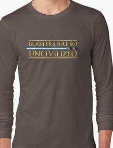 Blasters Are So Uncivilized Long Sleeve T-Shirt
