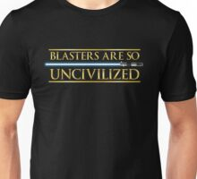 Blasters Are So Uncivilized Unisex T-Shirt