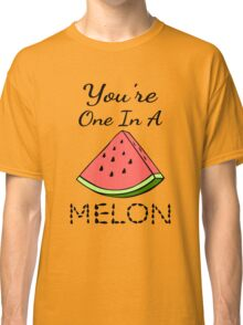 You're One In A Melon Classic T-Shirt