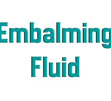 Emblaming Fluid Humor by Gail Gabel, LLC