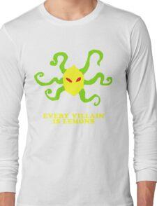 every villain is lemons Long Sleeve T-Shirt