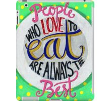 People who love to eat are always the best iPad Case/Skin