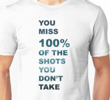 You Miss 100% Of The Shots You Don't Take- Quote Unisex T-Shirt