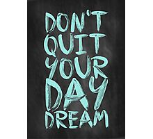 Don't quit your day Dream - Inspirational Quote Photographic Print