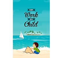 Always Work Like A Child Life - Inspiring Quotes Photographic Print