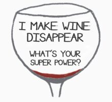 I Make Wine Disappear What's Your Super Power by Lallinda