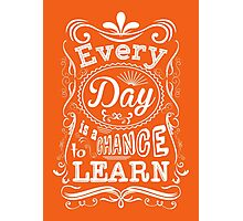 Every Day Is A Chance to Learn - Motivational Quotes Photographic Print