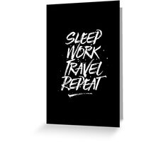 Sleep, Work, Travel, Repeat Greeting Card