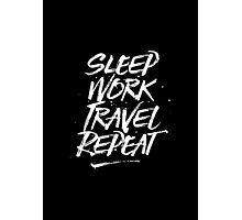 Sleep, Work, Travel, Repeat Photographic Print