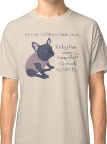 Life of a French Bulldog Classic T-Shirt